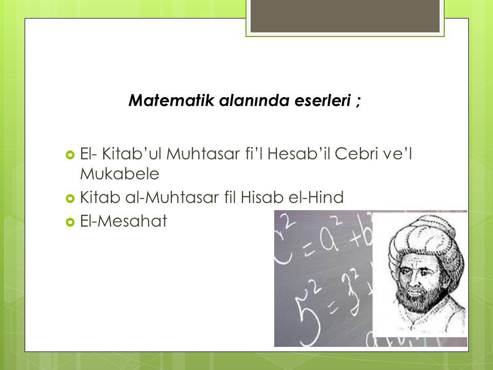  El- Kitab'ul Muhtasar fi'l Hesab'il Cebri ve'l Mukabele  Kitab al-Muhtasar fil Hisab el-Hind  El-Mesahat Matematik alanında eserleri ;