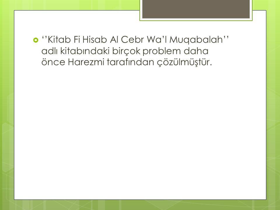  ''Kitab Fi Hisab Al Cebr Wa'l Muqabalah'' adlı kitabındaki birçok problem daha önce Harezmi tarafından çözülmüştür.