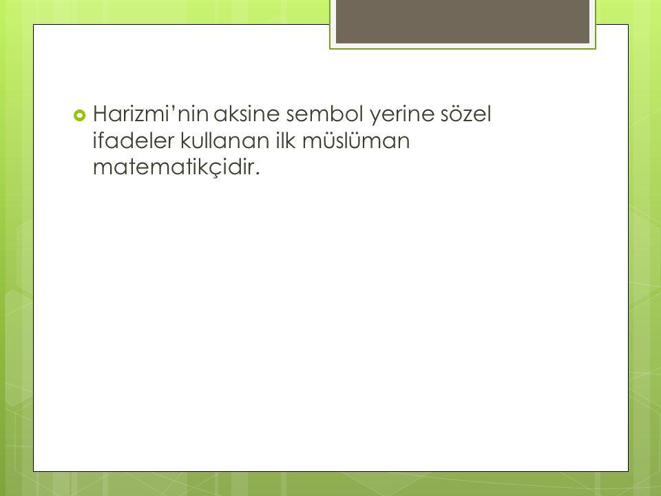  Harizmi'nin aksine sembol yerine sözel ifadeler kullanan ilk müslüman matematikçidir.