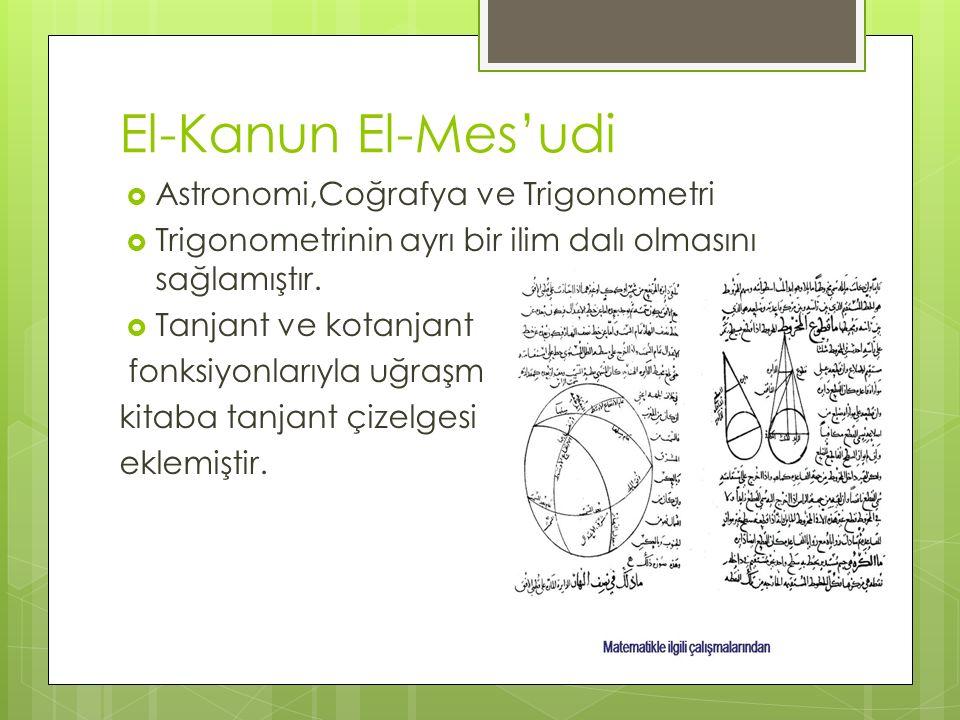 El-Kanun El-Mes'udi  Astronomi,Coğrafya ve Trigonometri  Trigonometrinin ayrı bir ilim dalı olmasını sağlamıştır.  Tanjant ve kotanjant fonksiyonla