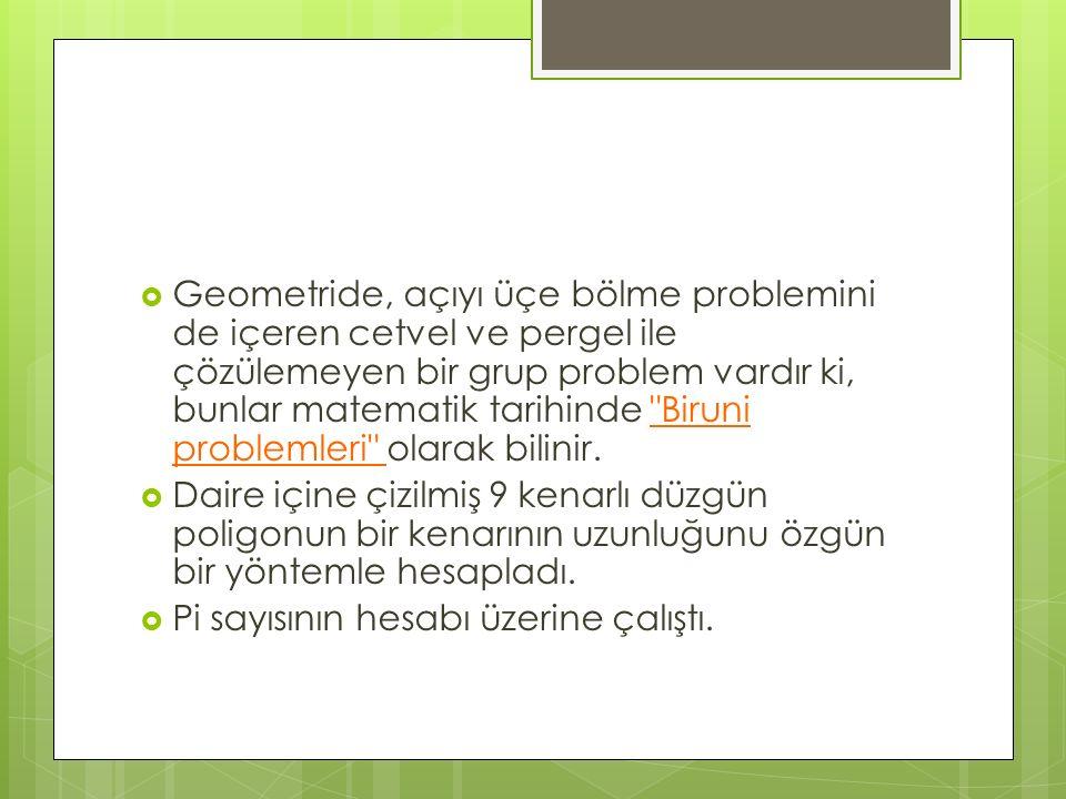  Geometride, açıyı üçe bölme problemini de içeren cetvel ve pergel ile çözülemeyen bir grup problem vardır ki, bunlar matematik tarihinde