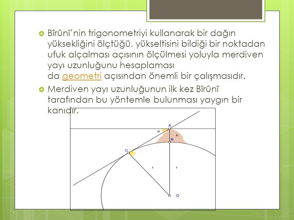  Bîrûnî'nin trigonometriyi kullanarak bir dağın yüksekliğini ölçtüğü, yükseltisini bildiği bir noktadan ufuk alçalması açısının ölçülmesi yoluyla mer
