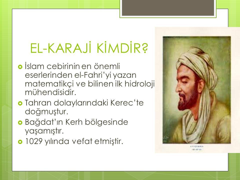  İslam cebirinin en önemli eserlerinden el-Fahri'yi yazan matematikçi ve bilinen ilk hidroloji mühendisidir.  Tahran dolaylarındaki Kerec'te doğmuşt