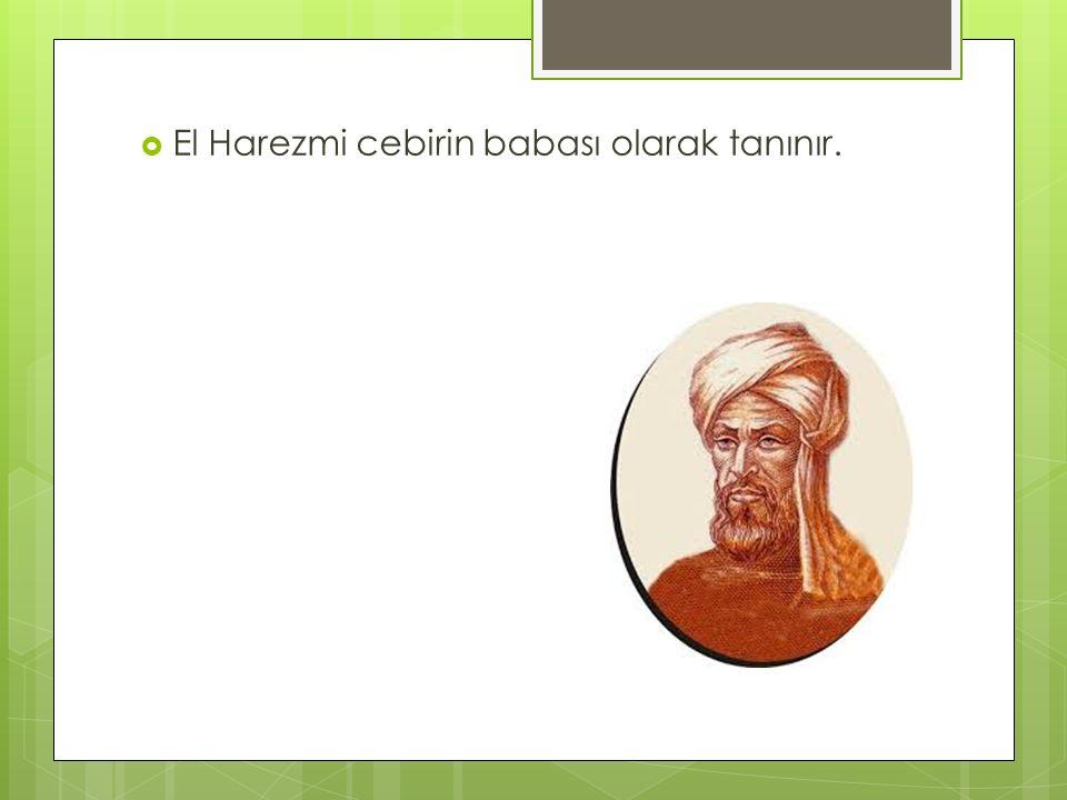  El Harezmi cebirin babası olarak tanınır.