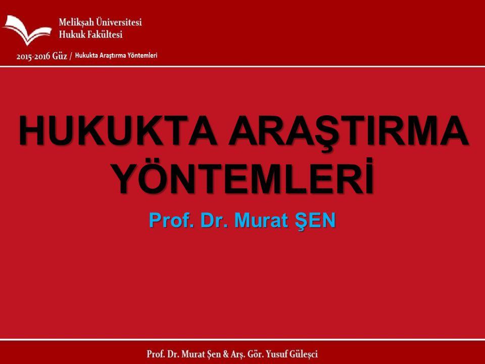 HUKUKTA ARAŞTIRMA YÖNTEMLERİ Prof. Dr. Murat ŞEN