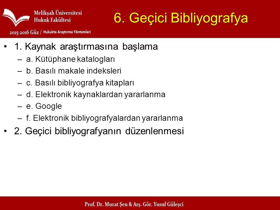 6. Geçici Bibliyografya 1. Kaynak araştırmasına başlama –a. Kütüphane katalogları –b. Basılı makale indeksleri –c. Basılı bibliyografya kitapları –d.