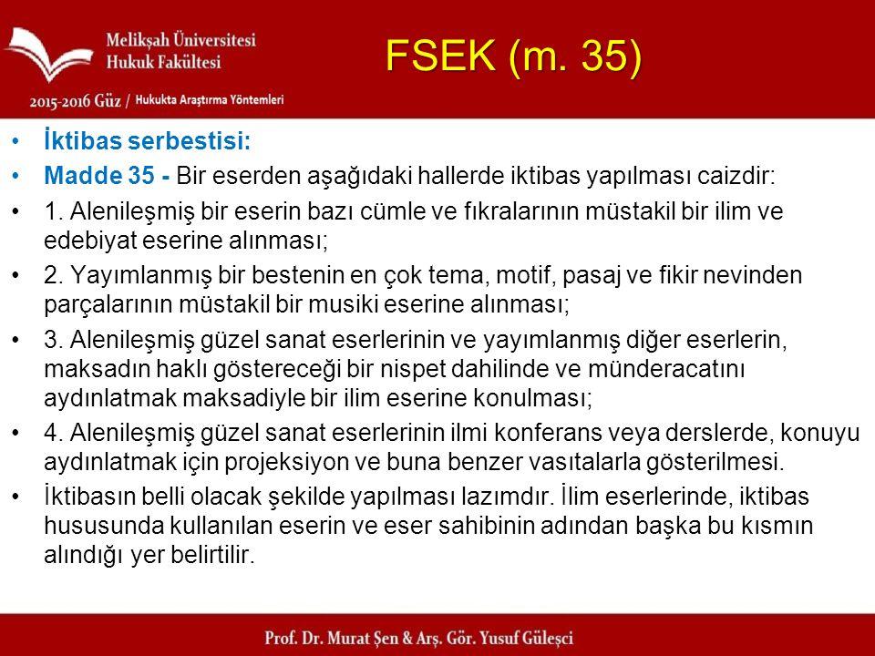 FSEK (m. 35) İktibas serbestisi: Madde 35 - Bir eserden aşağıdaki hallerde iktibas yapılması caizdir: 1. Alenileşmiş bir eserin bazı cümle ve fıkralar