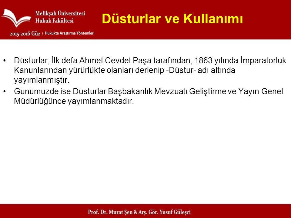 Düsturlar ve Kullanımı Düsturlar; İlk defa Ahmet Cevdet Paşa tarafından, 1863 yılında İmparatorluk Kanunlarından yürürlükte olanları derlenip -Düstur-