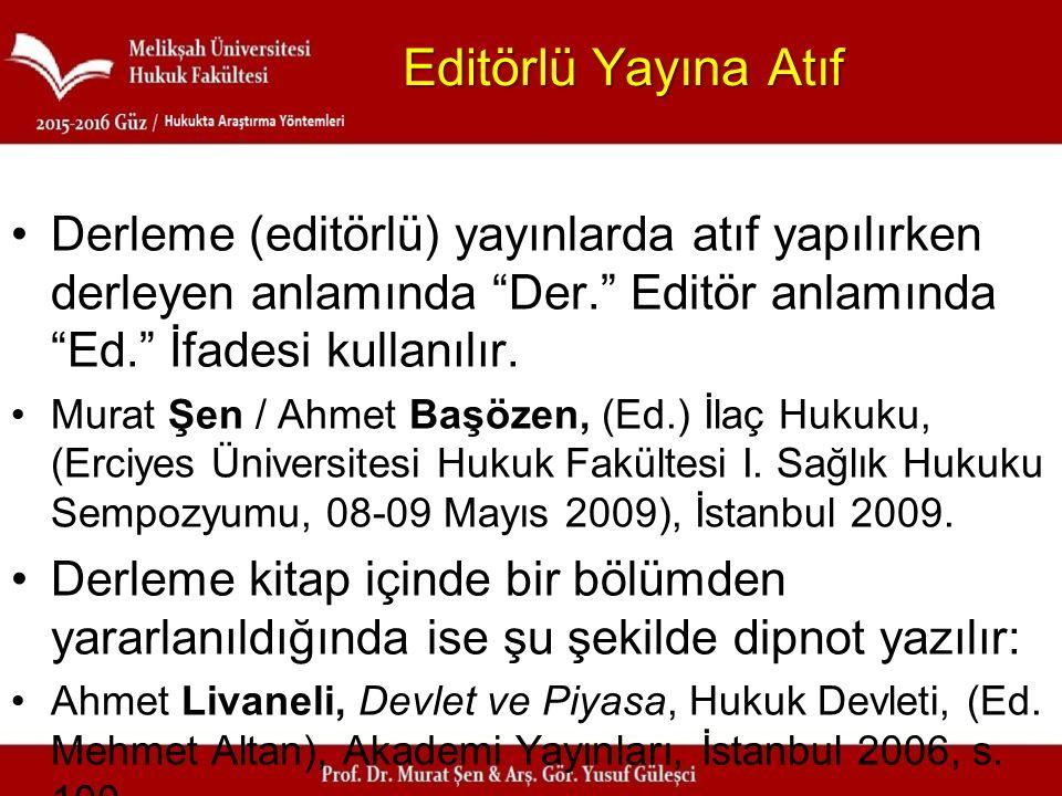 """Editörlü Yayına Atıf Derleme (editörlü) yayınlarda atıf yapılırken derleyen anlamında """"Der."""" Editör anlamında """"Ed."""" İfadesi kullanılır. Murat Şen / Ah"""