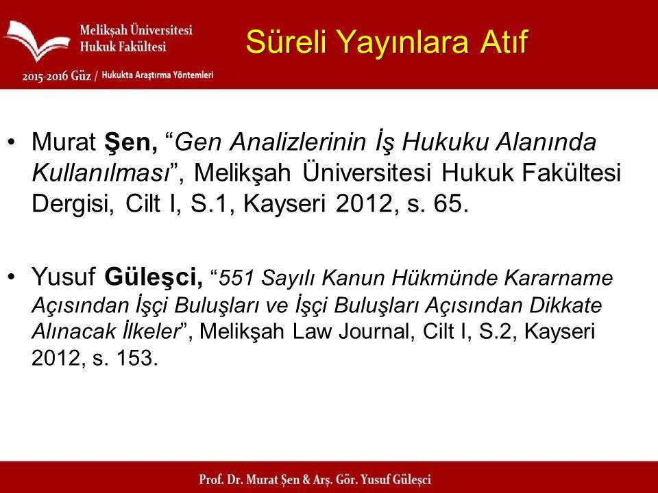 """Süreli Yayınlara Atıf Murat Şen, """"Gen Analizlerinin İş Hukuku Alanında Kullanılması"""", Melikşah Üniversitesi Hukuk Fakültesi Dergisi, Cilt I, S.1, Kays"""