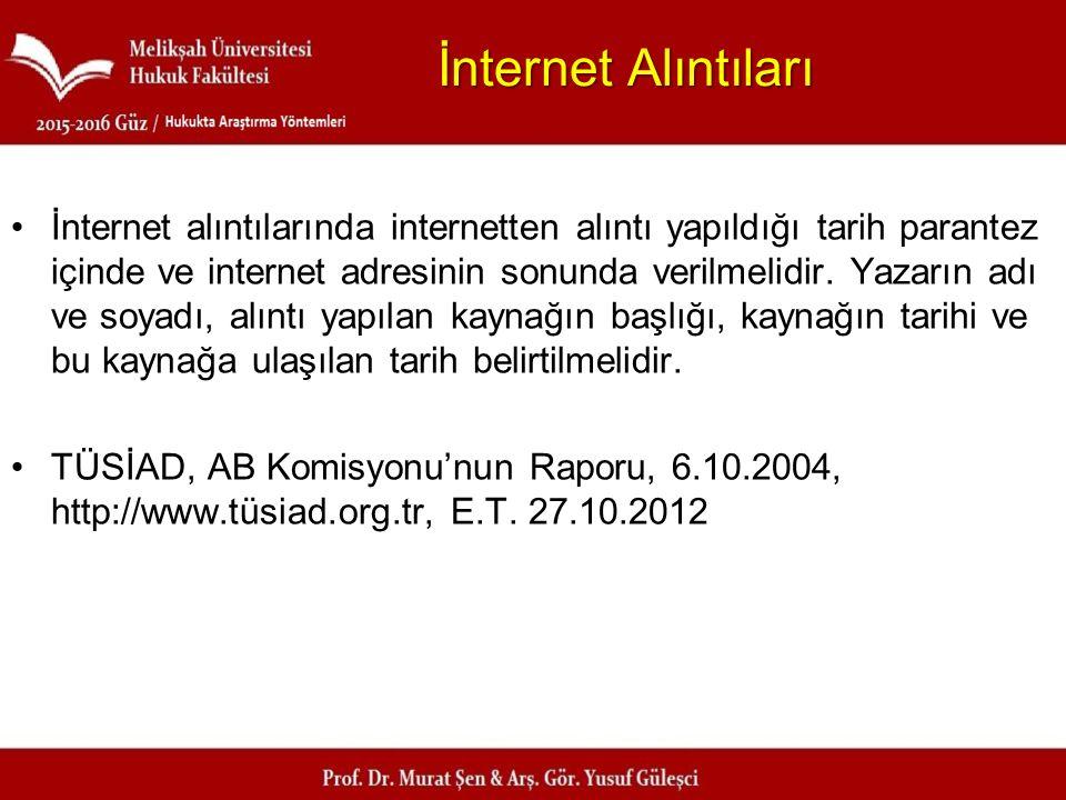 İnternet Alıntıları İnternet alıntılarında internetten alıntı yapıldığı tarih parantez içinde ve internet adresinin sonunda verilmelidir. Yazarın adı