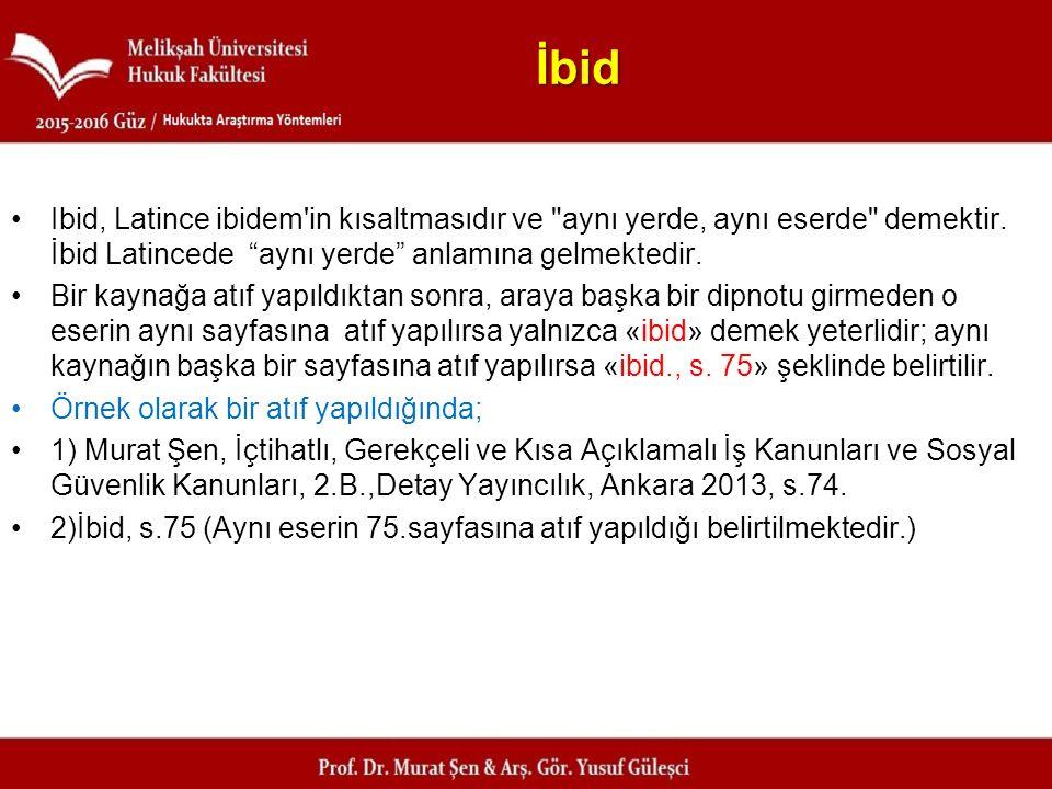 İbid Ibid, Latince ibidem'in kısaltmasıdır ve