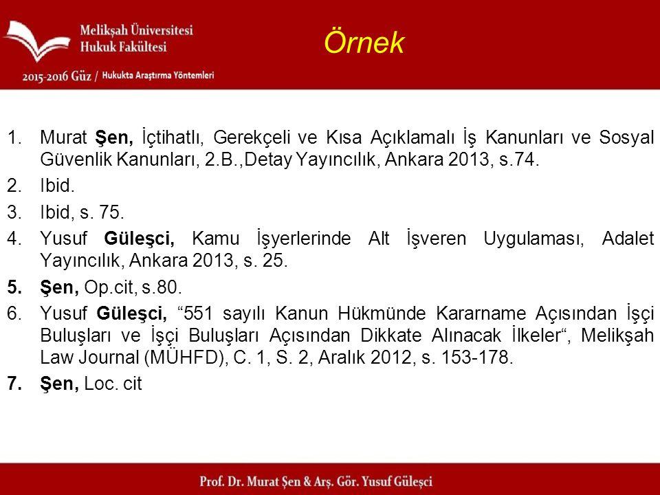Örnek 1.Murat Şen, İçtihatlı, Gerekçeli ve Kısa Açıklamalı İş Kanunları ve Sosyal Güvenlik Kanunları, 2.B.,Detay Yayıncılık, Ankara 2013, s.74. 2.Ibid