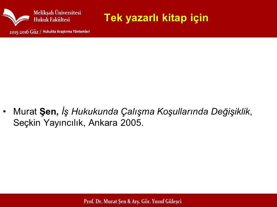 Tek yazarlı kitap için Murat Şen, İş Hukukunda Çalışma Koşullarında Değişiklik, Seçkin Yayıncılık, Ankara 2005.