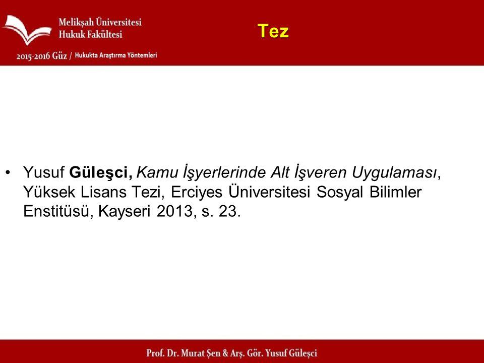 Tez Yusuf Güleşci, Kamu İşyerlerinde Alt İşveren Uygulaması, Yüksek Lisans Tezi, Erciyes Üniversitesi Sosyal Bilimler Enstitüsü, Kayseri 2013, s. 23.