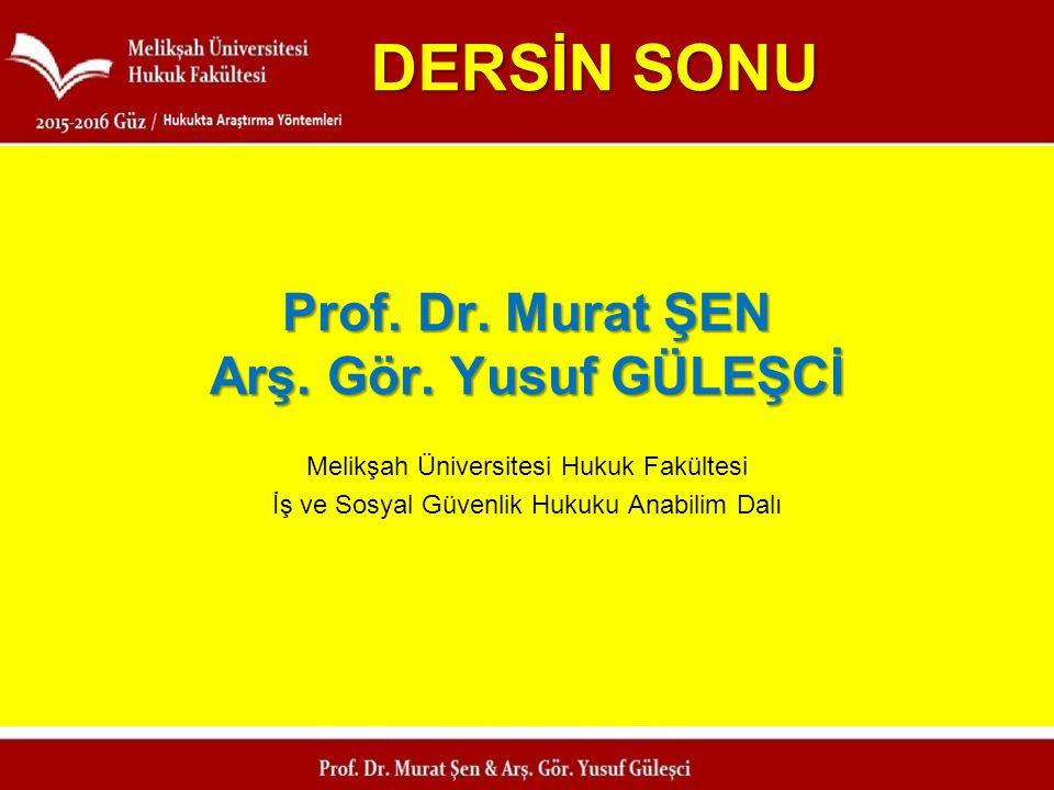 DERSİN SONU Prof. Dr. Murat ŞEN Arş. Gör. Yusuf GÜLEŞCİ Melikşah Üniversitesi Hukuk Fakültesi İş ve Sosyal Güvenlik Hukuku Anabilim Dalı