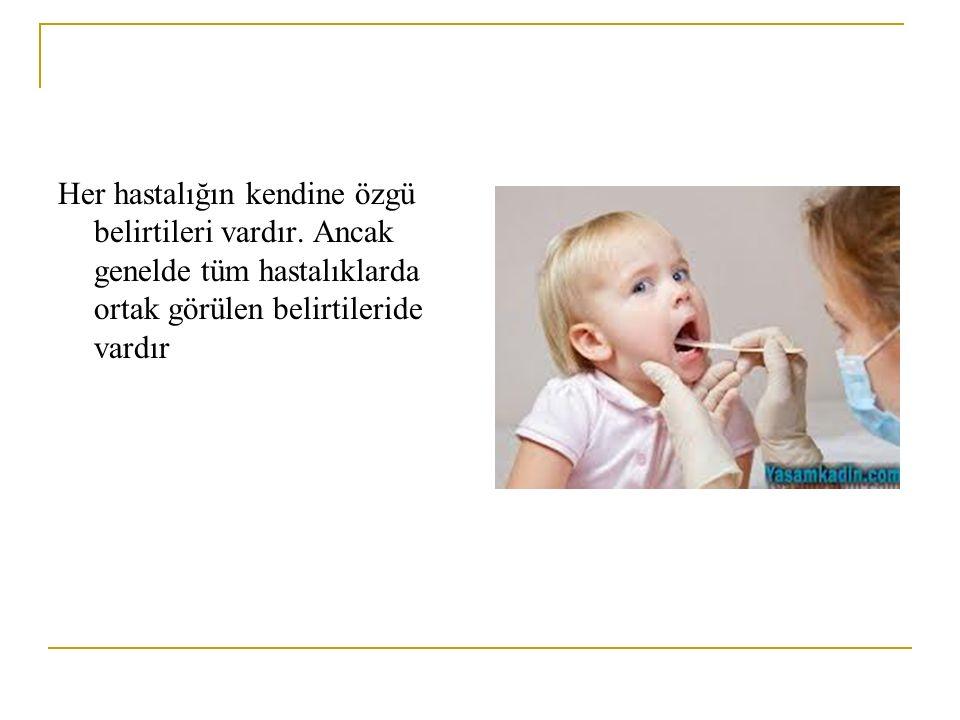 Bakım: Çocuk mutlaka doktora götürülmeli, doktorun önerdiği ilaç tedavisi uygulanmalıdır.