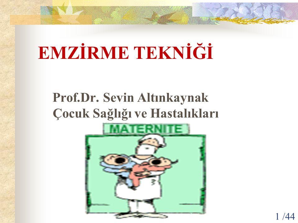 EMZİRME TEKNİĞİ Prof.Dr. Sevin Altınkaynak Çocuk Sağlığı ve Hastalıkları 1 /44