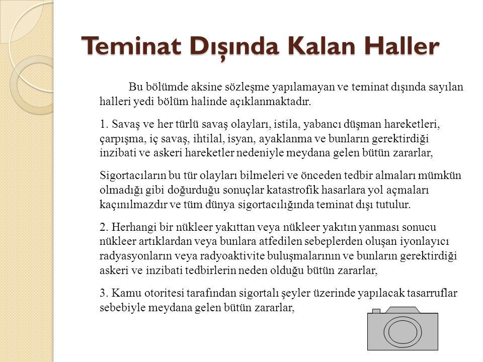 Teminat Dışında Kalan Haller Bu bölümde aksine sözleşme yapılamayan ve teminat dışında sayılan halleri yedi bölüm halinde açıklanmaktadır.