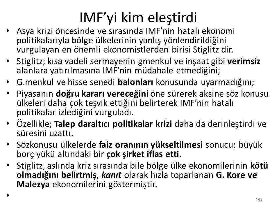 IMF'yi kim eleştirdi Asya krizi öncesinde ve sırasında IMF'nin hatalı ekonomi politikalarıyla bölge ülkelerinin yanlış yönlendirildiğini vurgulayan en