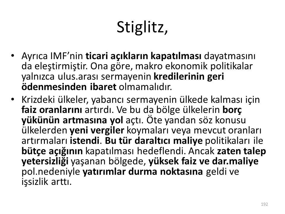 Stiglitz, Ayrıca IMF'nin ticari açıkların kapatılması dayatmasını da eleştirmiştir. Ona göre, makro ekonomik politikalar yalnızca ulus.arası sermayeni