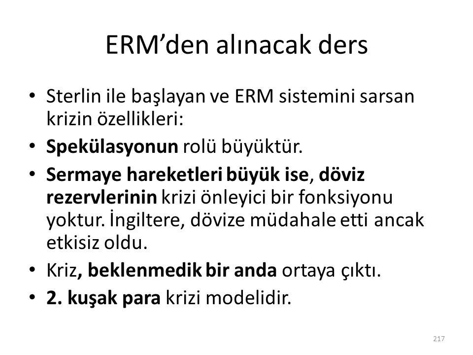 ERM'den alınacak ders Sterlin ile başlayan ve ERM sistemini sarsan krizin özellikleri: Spekülasyonun rolü büyüktür. Sermaye hareketleri büyük ise, döv