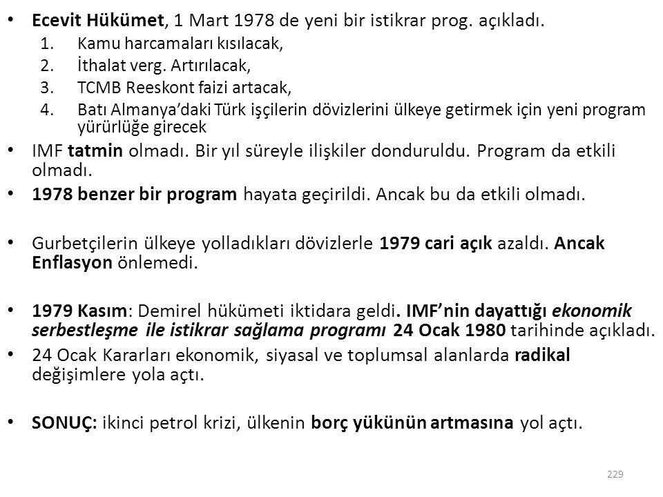 Ecevit Hükümet, 1 Mart 1978 de yeni bir istikrar prog. açıkladı. 1.Kamu harcamaları kısılacak, 2.İthalat verg. Artırılacak, 3.TCMB Reeskont faizi arta