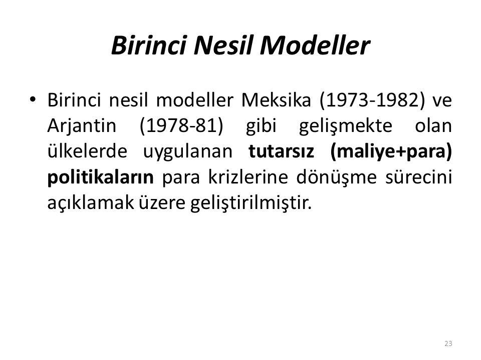 Birinci Nesil Modeller Birinci nesil modeller Meksika (1973‐1982) ve Arjantin (1978‐81) gibi gelişmekte olan ülkelerde uygulanan tutarsız (maliye+para