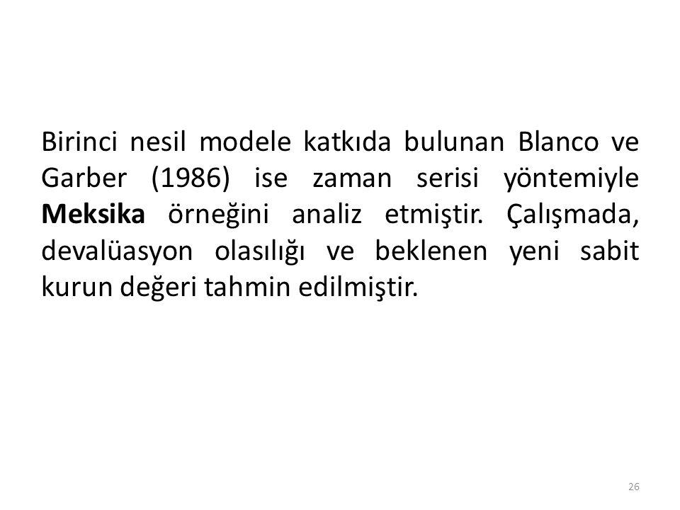 Birinci nesil modele katkıda bulunan Blanco ve Garber (1986) ise zaman serisi yöntemiyle Meksika örneğini analiz etmiştir. Çalışmada, devalüasyon olas