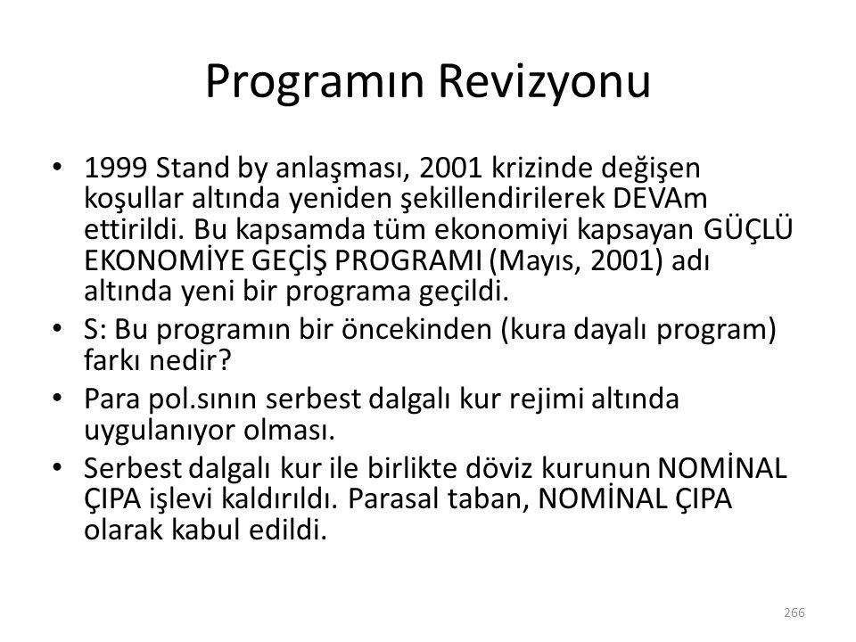 Programın Revizyonu 1999 Stand by anlaşması, 2001 krizinde değişen koşullar altında yeniden şekillendirilerek DEVAm ettirildi. Bu kapsamda tüm ekonomi