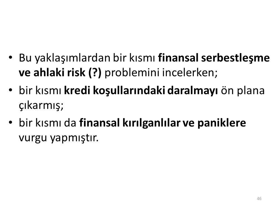 Bu yaklaşımlardan bir kısmı finansal serbestleşme ve ahlaki risk (?) problemini incelerken; bir kısmı kredi koşullarındaki daralmayı ön plana çıkarmış