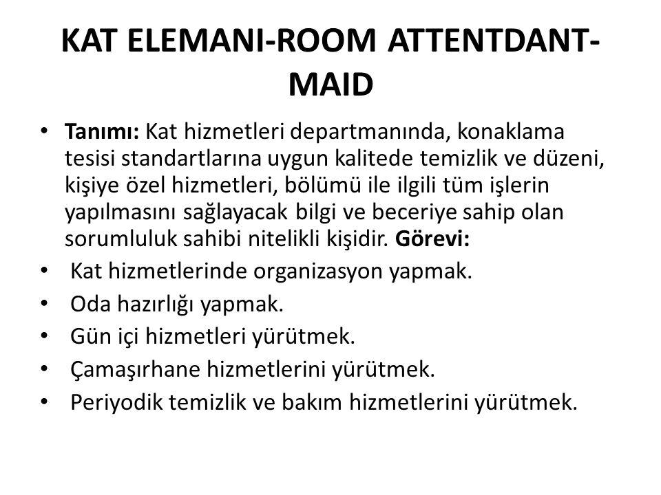 KAT ELEMANI-ROOM ATTENTDANT- MAID Tanımı: Kat hizmetleri departmanında, konaklama tesisi standartlarına uygun kalitede temizlik ve düzeni, kişiye özel