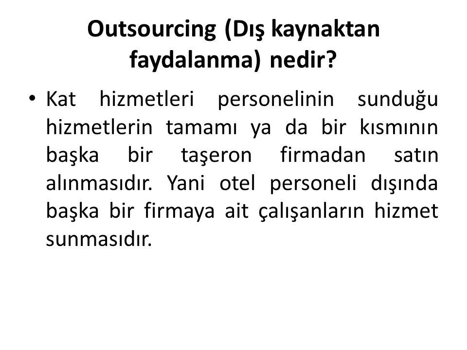 Outsourcing (Dış kaynaktan faydalanma) nedir? Kat hizmetleri personelinin sunduğu hizmetlerin tamamı ya da bir kısmının başka bir taşeron firmadan sat