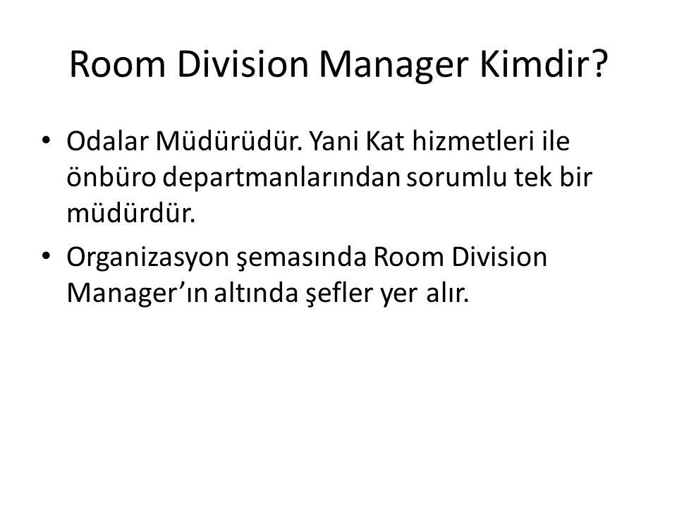 Room Division Manager Kimdir? Odalar Müdürüdür. Yani Kat hizmetleri ile önbüro departmanlarından sorumlu tek bir müdürdür. Organizasyon şemasında Room