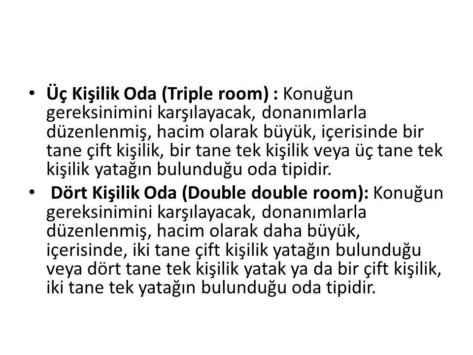 Üç Kişilik Oda (Triple room) : Konuğun gereksinimini karşılayacak, donanımlarla düzenlenmiş, hacim olarak büyük, içerisinde bir tane çift kişilik, bir