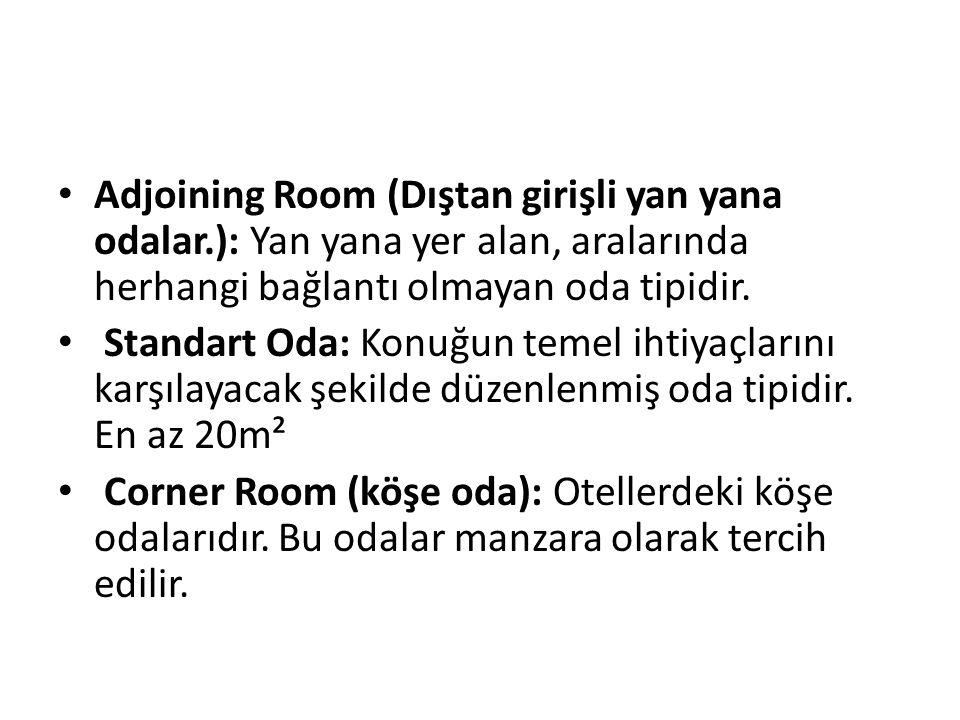 Adjoining Room (Dıştan girişli yan yana odalar.): Yan yana yer alan, aralarında herhangi bağlantı olmayan oda tipidir. Standart Oda: Konuğun temel iht