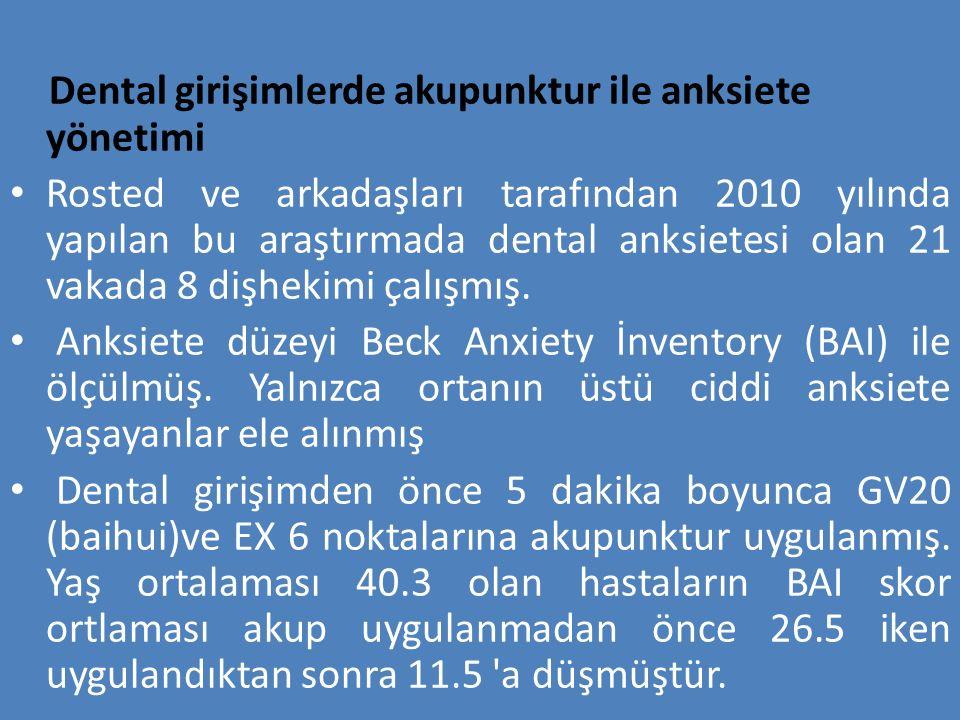 Dental girişimlerde akupunktur ile anksiete yönetimi Rosted ve arkadaşları tarafından 2010 yılında yapılan bu araştırmada dental anksietesi olan 21 va