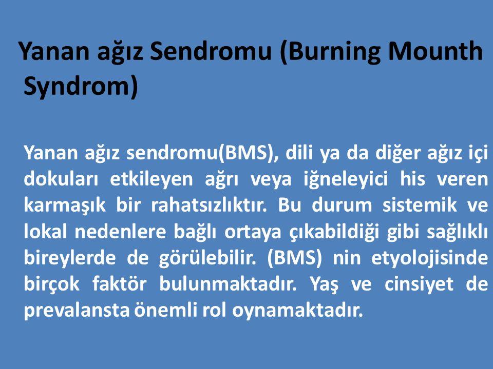 Yanan ağız Sendromu (Burning Mounth Syndrom) Yanan ağız sendromu(BMS), dili ya da diğer ağız içi dokuları etkileyen ağrı veya iğneleyici his veren kar