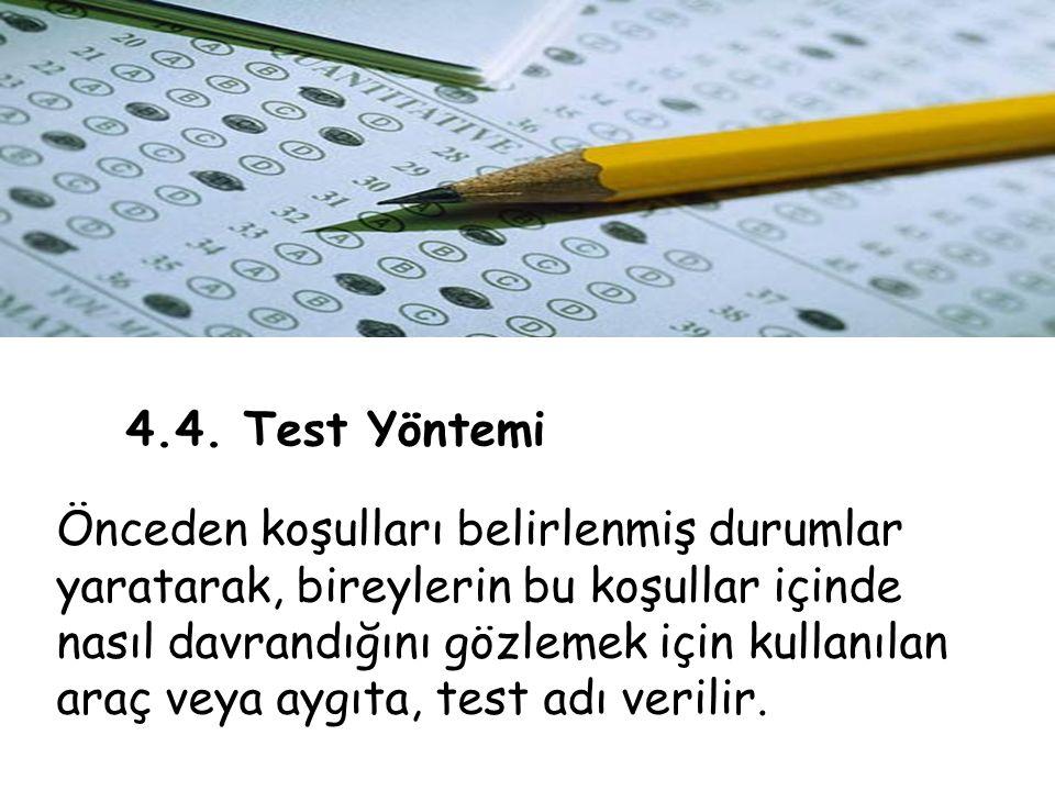 4.4. Test Yöntemi Önceden koşulları belirlenmiş durumlar yaratarak, bireylerin bu koşullar içinde nasıl davrandığını gözlemek için kullanılan araç vey