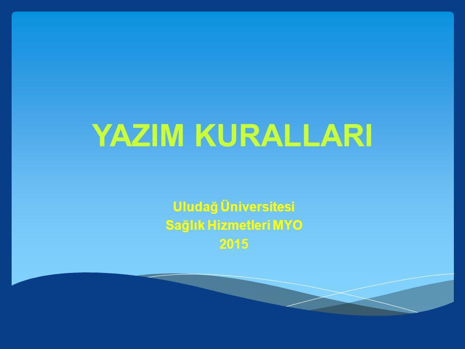 YAZIM KURALLARI Uludağ Üniversitesi Sağlık Hizmetleri MYO 2015