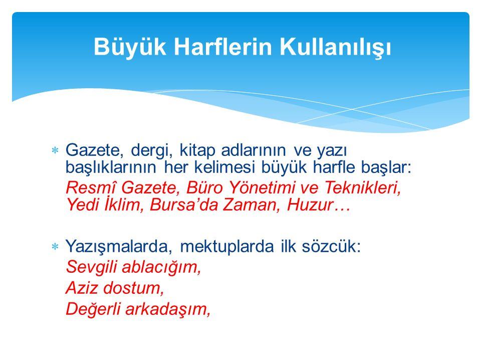  Gazete, dergi, kitap adlarının ve yazı başlıklarının her kelimesi büyük harfle başlar: Resmî Gazete, Büro Yönetimi ve Teknikleri, Yedi İklim, Bursa'