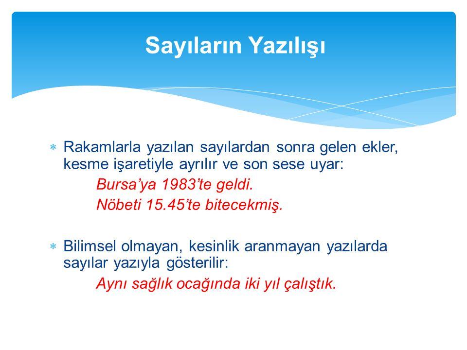  Rakamlarla yazılan sayılardan sonra gelen ekler, kesme işaretiyle ayrılır ve son sese uyar: Bursa'ya 1983'te geldi. Nöbeti 15.45'te bitecekmiş.  Bi
