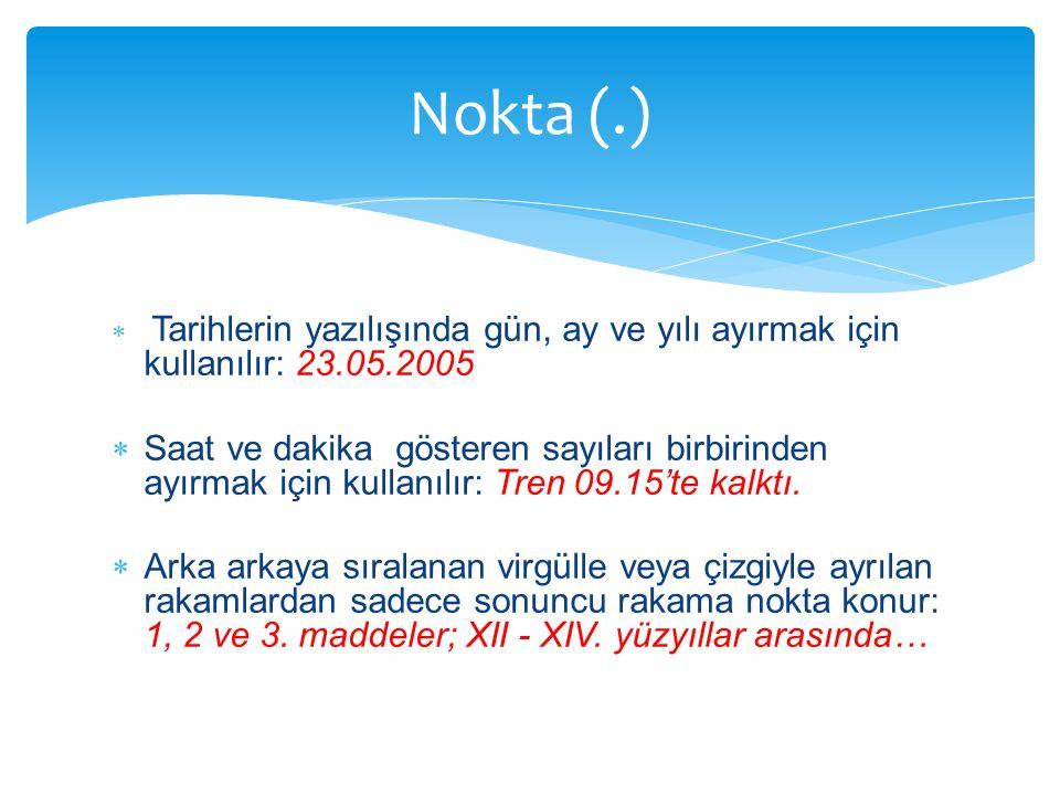  Tarihlerin yazılışında gün, ay ve yılı ayırmak için kullanılır: 23.05.2005  Saat ve dakika gösteren sayıları birbirinden ayırmak için kullanılır: T