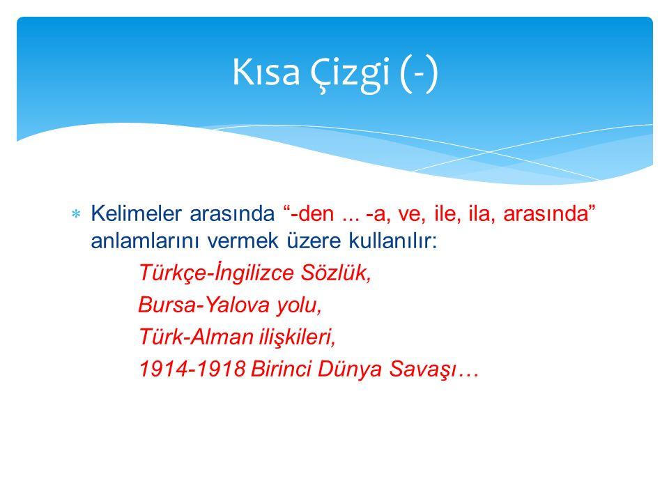 """ Kelimeler arasında """"-den... -a, ve, ile, ila, arasında"""" anlamlarını vermek üzere kullanılır: Türkçe-İngilizce Sözlük, Bursa-Yalova yolu, Türk-Alman"""
