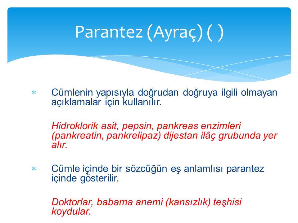  Cümlenin yapısıyla doğrudan doğruya ilgili olmayan açıklamalar için kullanılır. Hidroklorik asit, pepsin, pankreas enzimleri (pankreatin, pankrelipa