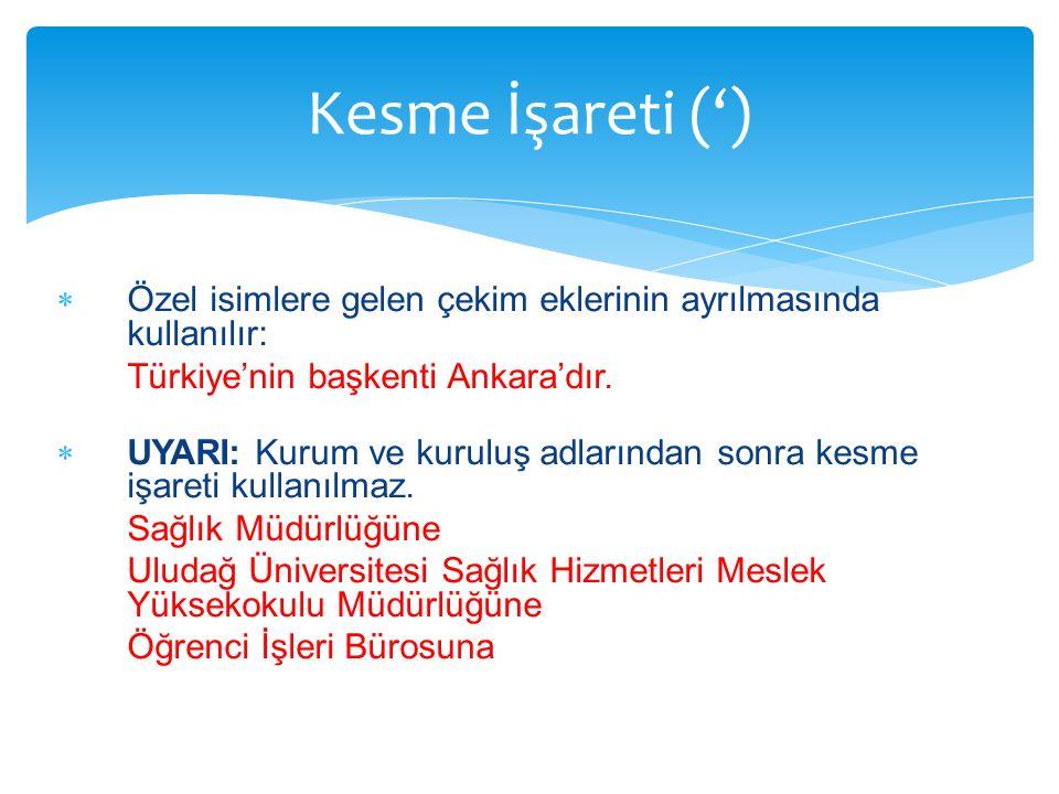  Özel isimlere gelen çekim eklerinin ayrılmasında kullanılır: Türkiye'nin başkenti Ankara'dır.  UYARI: Kurum ve kuruluş adlarından sonra kesme işare