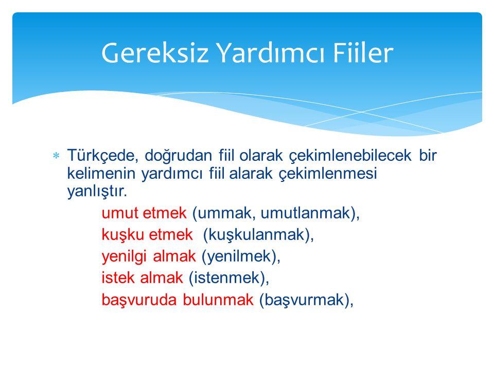  Türkçede, doğrudan fiil olarak çekimlenebilecek bir kelimenin yardımcı fiil alarak çekimlenmesi yanlıştır. umut etmek (ummak, umutlanmak), kuşku etm