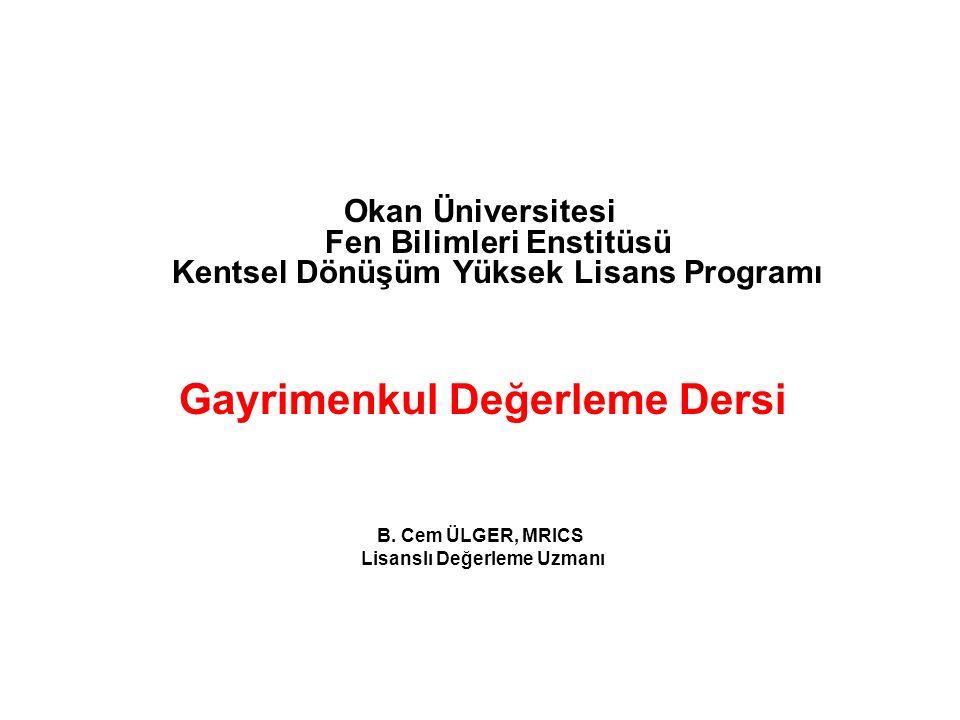 Okan Üniversitesi Fen Bilimleri Enstitüsü Kentsel Dönüşüm Yüksek Lisans Programı Gayrimenkul Değerleme Dersi B. Cem ÜLGER, MRICS Lisanslı Değerleme Uz