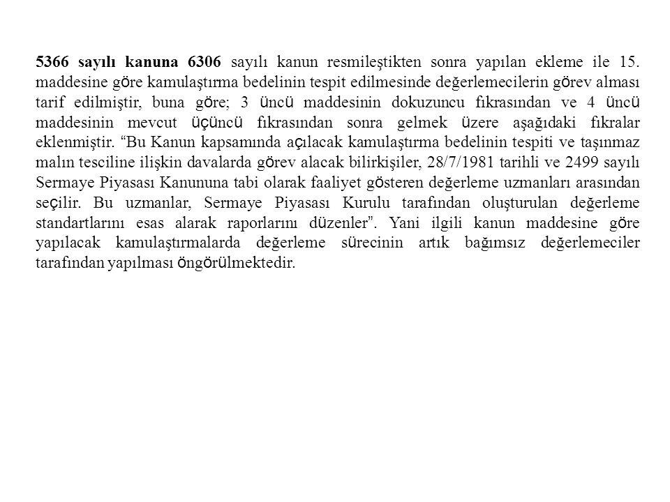 5366 sayılı kanuna 6306 sayılı kanun resmileştikten sonra yapılan ekleme ile 15. maddesine g ö re kamulaştırma bedelinin tespit edilmesinde değerlemec