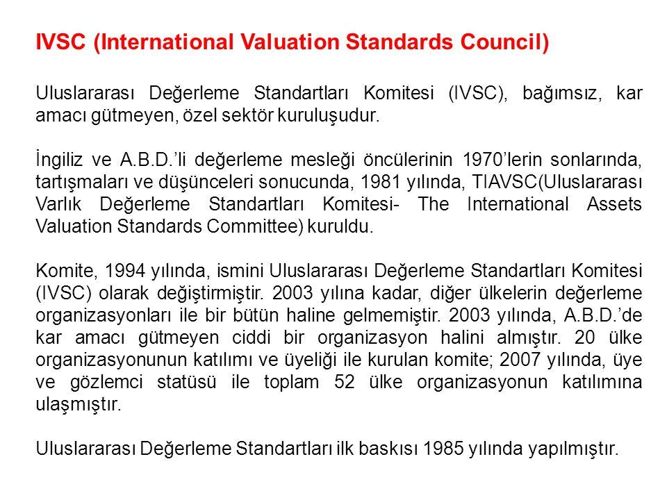 IVSC (International Valuation Standards Council) Uluslararası Değerleme Standartları Komitesi (IVSC), bağımsız, kar amacı gütmeyen, özel sektör kurulu